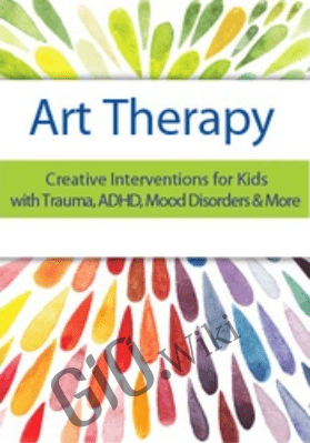 Art Therapy: Creative Interventions for Kids with Trauma, ADHD, Mood Disorders & More - Laura Dessauer