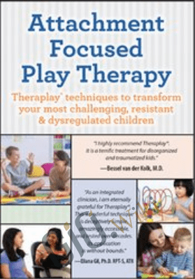 Attachment Focused Play Therapy: Theraplay® Techniques to Transform Your Most Challenging, Resistant & Dysregulated Children - Dafna Lender