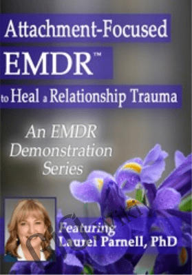 Attachment-Focused EMDR to Heal a Relationship Trauma - Laurel Parnell