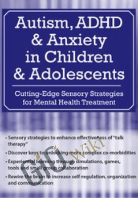 Autism, ADHD and Anxiety in Children and Adolescents: Cutting-Edge Sensory Strategies for Mental Health Treatment - Mim Ochsenbein