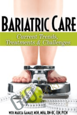 Bariatric Care: Current Trends, Treatments & Challenges - Marcia Gamaly