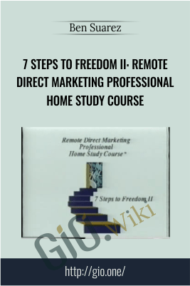 7 Steps to Freedom II: Remote Direct Marketing Professional Home Study Course – Ben Suarez