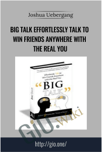 Big Talk Effortlessly Talk to Win Friends Anywhere With the Real You – Joshua Uebergang