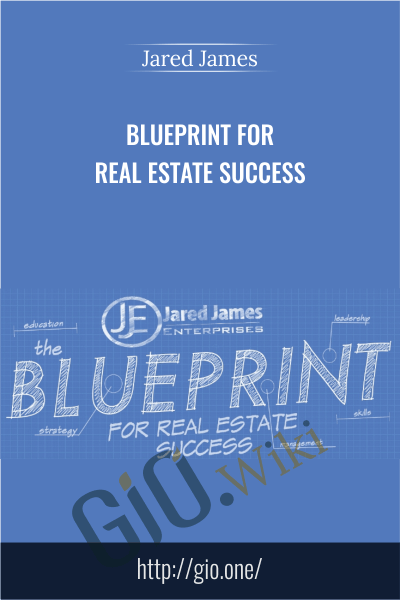 Blueprint For Real Estate Success - Jared James