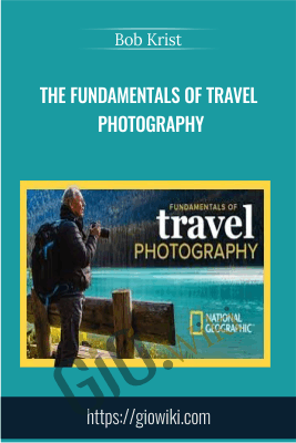 The Fundamentals of Travel Photography - Bob Krist