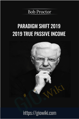 Paradigm Shift 2019 2019 True Passive Income – Bob Proctor