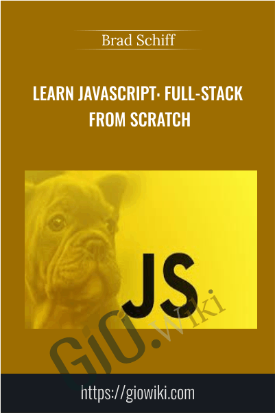 Learn JavaScript: Full-Stack from Scratch - Brad Schiff