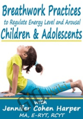 Breathwork Practices to Regulate Energy Level and Arousal in Children & Adolescents - Jennifer Cohen Harper