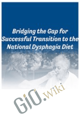 Bridging the Gap for Successful Transition to the National Dysphagia Diet - Brenda Rofick