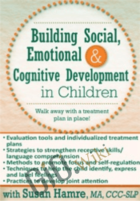 Building Social, Emotional and Cognitive Development in Children - Susan Hamre