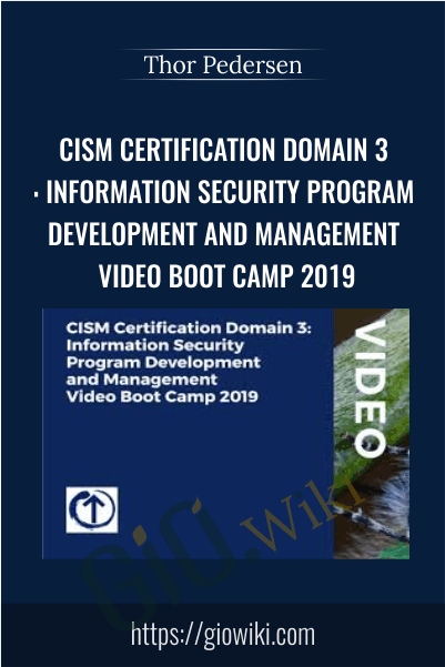 CISM Certification Domain 3: Information Security Program Development and Management Video Boot Camp 2019 - Thor Pedersen