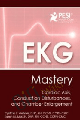 EKG Mastery: Cardiac Axis, Conduction Disturbances, and Chamber Enlargement - Cynthia L. Webner
