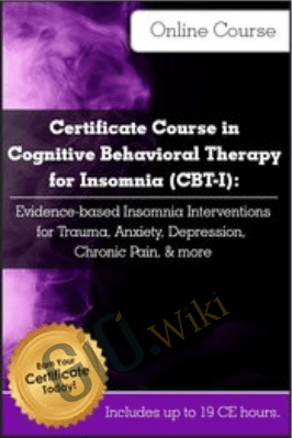 Certificate Course in Cognitive Behavioral Therapy for Insomnia (CBT-I): Evidence-based Insomnia Interventions for Trauma, Anxiety, Depression, Chronic Pain, & more - Colleen E. Carney & Meg Danforth