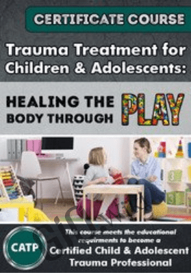 Certificate in Trauma Treatment for Children and Adolescents: Healing the body through play - Jennifer Lefebre , Janet A. Courtney, PhD, LCSW