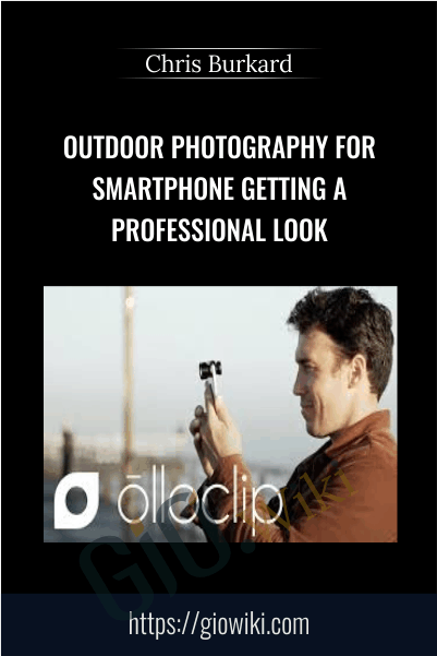 Outdoor Photography for Smartphone: Getting a Professional Look - Chris Burkard
