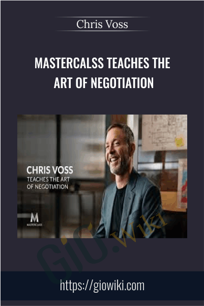 Mastercalss Teaches the Art of Negotiation - Chris Voss