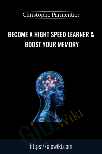 Become a hight speed learner & Boost your memory - Christophe Parmentier