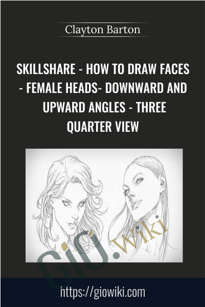 SkillShare - How To Draw Faces - Female Heads- Downward and Upward Angles - Three Quarter View  - Clayton Barton