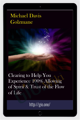 Clearing to Help You Experience 100% Allowing of Spirit & Trust of the Flow of Life - Michael Davis Golzmane