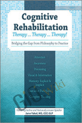 Cognitive Rehabilitation: Therapy ... Therapy ... Therapy!!! - Jane Yakel