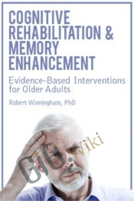 Cognitive Rehabilitation & Memory Enhancement: Evidence-Based Interventions for Older Adults - Rob Winningham