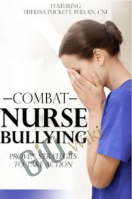 Combat Nurse Bullying: Proven Strategies to Take Action - Theresa Puckett