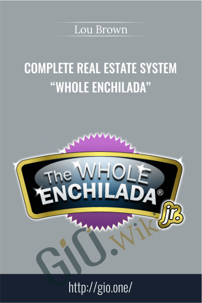 "Complete Real Estate System ""Whole Enchilada"" – Lou Brown"