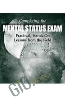 Completing the Mental Status Exam: Practical, Hands-On Lessons from the Field - Tim Webb
