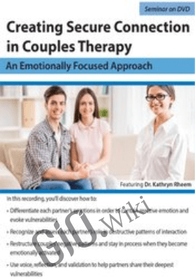 Creating Secure Connection in Couples Therapy: An Emotionally Focused Approach - Kathryn Rheem