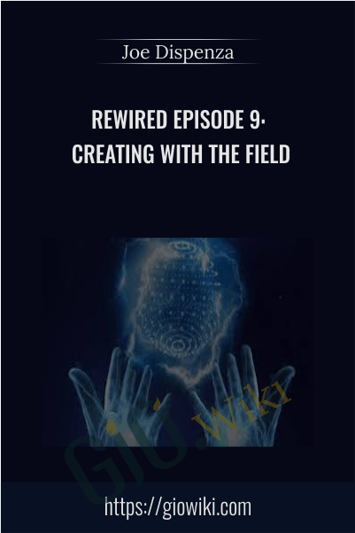 Rewired Episode 9: Creating with the Field - Joe Dispenza