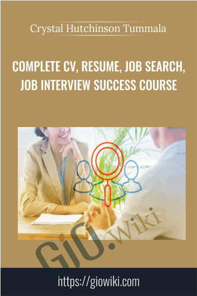 Complete CV, Resume, Job Search, Job Interview Success Course - Crystal Hutchinson Tummala