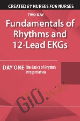 Fundamentals of Rhythms and 12-Lead EKGs: Day One: The Basics of Rhythm Interpretation - Cathy Lockett