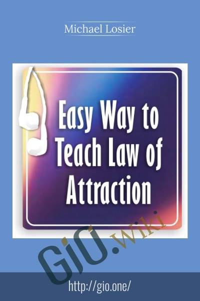 Easy Way to Teach Law of Attraction - Michael Losier