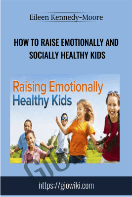 How to Raise Emotionally and Socially Healthy Kids - Eileen Kennedy-Moore