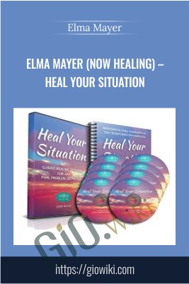 Elma Mayer (Now Healing) – Heal Your Situation - Elma Mayer