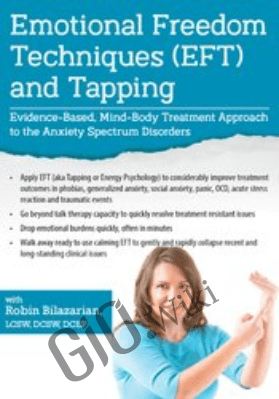 Emotional Freedom Techniques (EFT) and Tapping: Evidence-Based, Mind-Body Treatment Approach to the Anxiety Spectrum Disorders - Robin Bilazarian