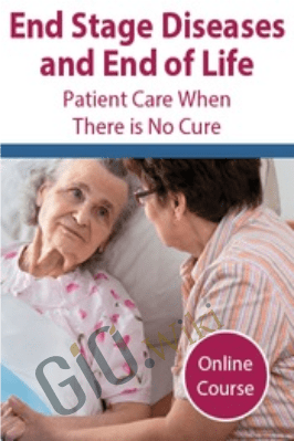 End Stage Diseases and End of Life: Patient Care When There is No Cure - Fran Hoh & Nancy Joyner
