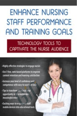 Enhance Nursing Staff Performance and Training Goals: Technology Tools to Captivate the Nurse Audience - Renee Davis