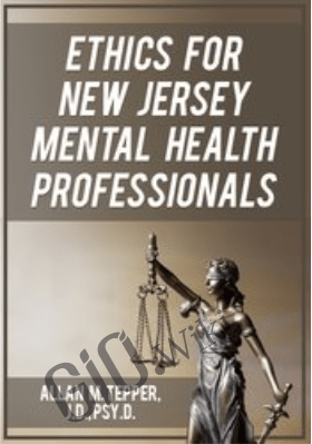 Ethics for New Jersey Mental Health Professionals - Allan M Tepper