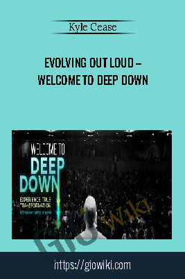 Evolving Out Loud – Welcome To Deep Down – Kyle Cease
