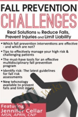 Fall Prevention Challenges: Real Solutions to Reduce Falls, Prevent Injuries and Limit Liability - Jennifer Cellar