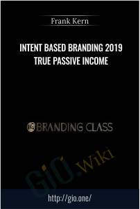 Intent Based Branding 2019 True Passive Income – Frank Kern