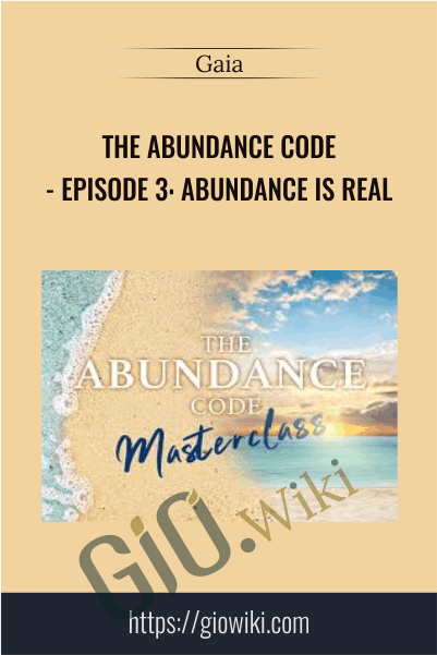 The Abundance Code - Episode 3: Abundance Is Real - Gaia