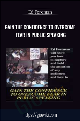 Gain The Confidence To Overcome Fear In Public Speaking - Ed Foreman