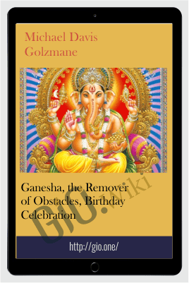 Ganesha, the Remover of Obstacles, Birthday Celebration - Michael Davis Golzmane