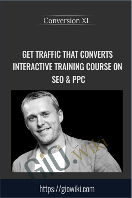Get Traffic That Converts Interactive Training Course on SEO & PPC - Conversion XL