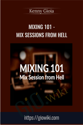 Groove3 - Mixing 101 - Mix sessions from Hell - Kenny Gioia