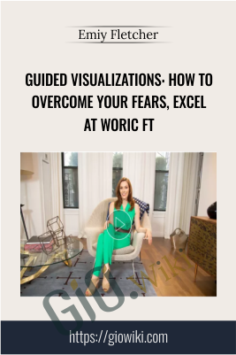 Guided Visualizations: How To Overcome Your Fears, Excel At Woric ft - Emiy Fletcher