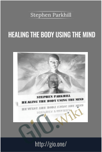 Healing The Body Using The Mind – Stephen Parkhill