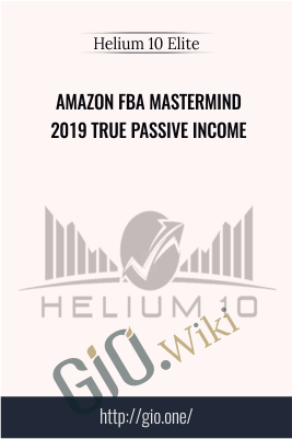 Amazon FBA Mastermind 2019 True Passive Income – Helium 10 Elite